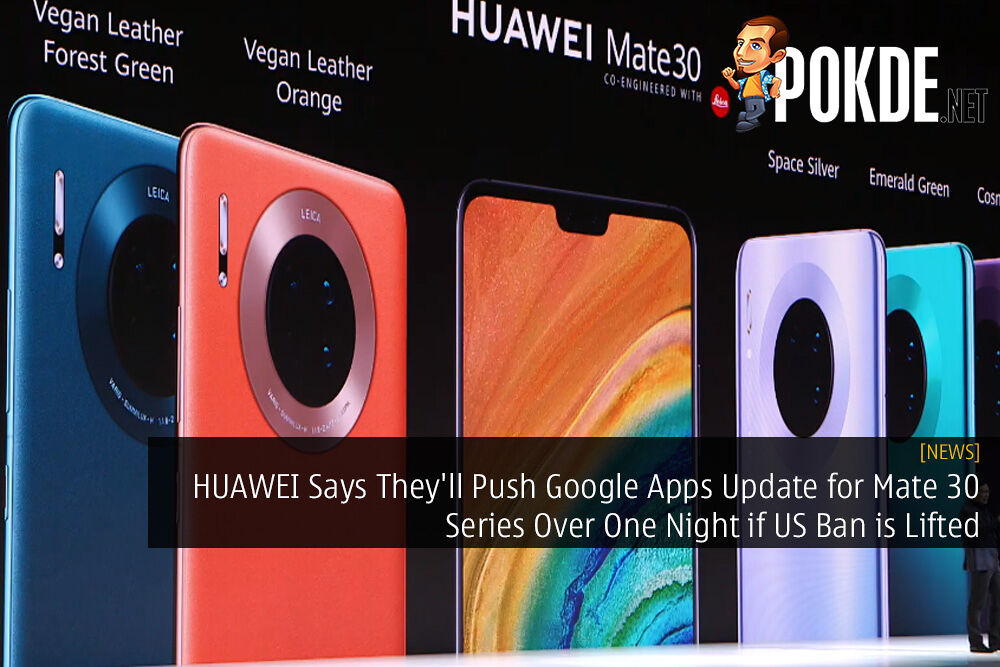 HUAWEI Says They'll Push Google Apps Update for Mate 30 Series Over One Night if US Ban is Lifted