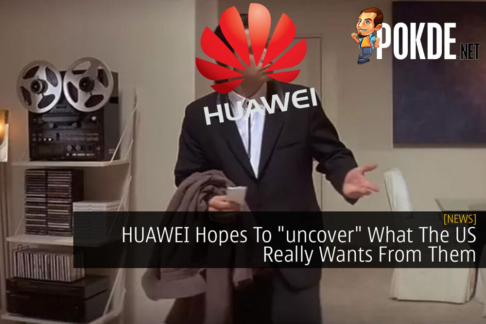 "HUAWEI Hopes To ""uncover"" What The US Really Wants From Them 18"