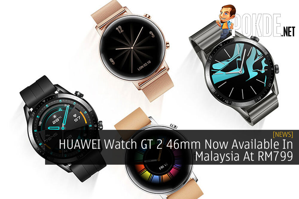 HUAWEI Watch GT 2 46mm Now Available In Malaysia At RM799 20