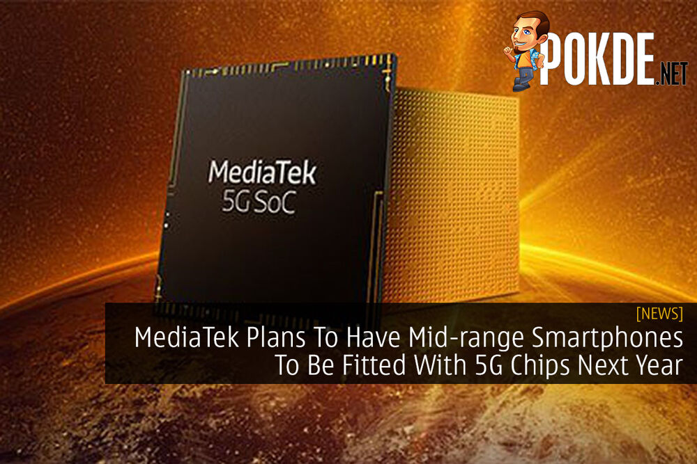 MediaTek Plans To Have Mid-range Smartphones To Be Fitted With 5G Chips Next Year 22