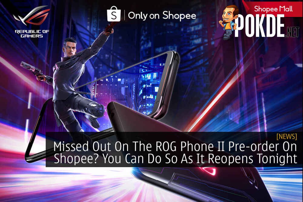 Missed Out On The ROG Phone II Pre-order On Shopee? You Can Do So As It Reopens Tonight 20