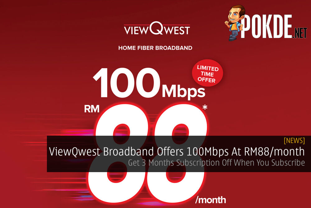 ViewQwest Broadband Offers 100Mbps At RM88/month —  Get 3 Months Subscription Off When You Subscribe 27
