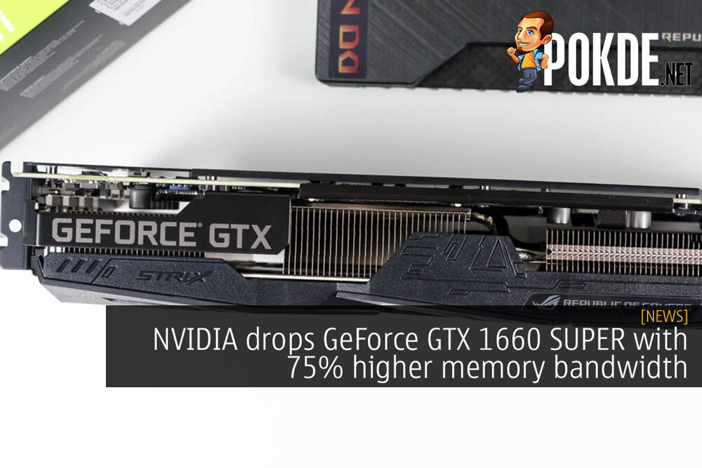 NVIDIA drops GeForce GTX 1660 SUPER with 75% higher memory bandwidth 18