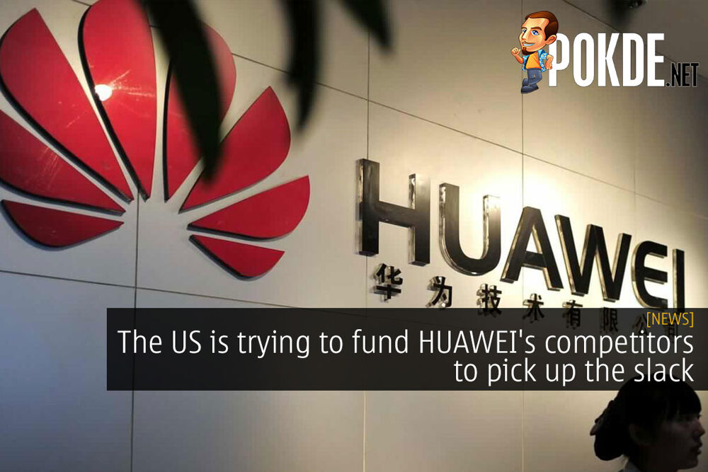 The US is trying to fund HUAWEI's competitors to pick up the slack 20