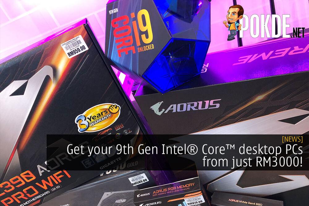 Get your 9th Gen Intel® Core™ desktop PCs from RM3000! 20