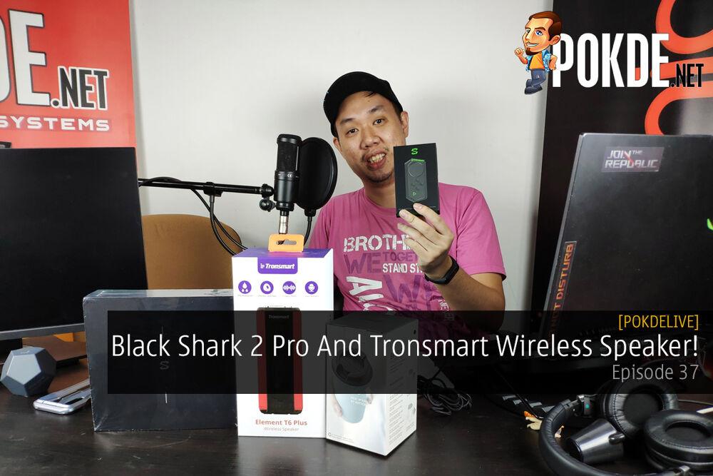 PokdeLIVE 37 — Black Shark 2 Pro And Tronsmart Wireless Speaker! 19