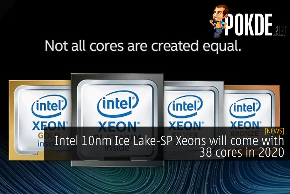 Intel 10nm Ice Lake-SP Xeons will come with 38 cores in 2020 21