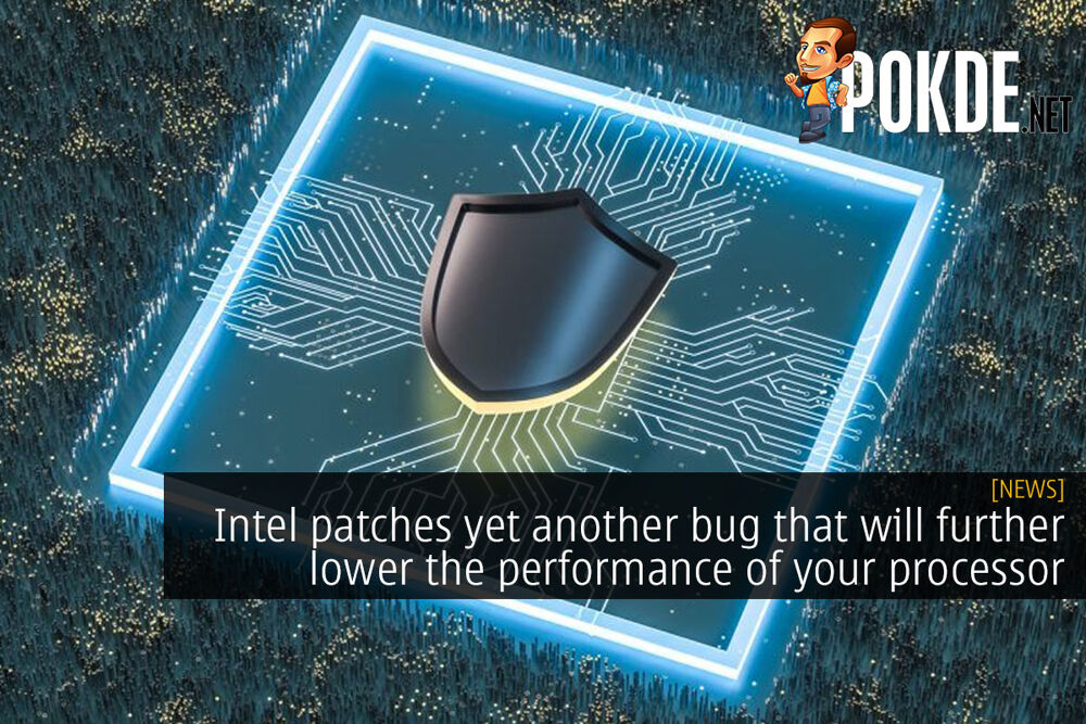 Intel patches yet another bug that will further lower performance on your processor 24