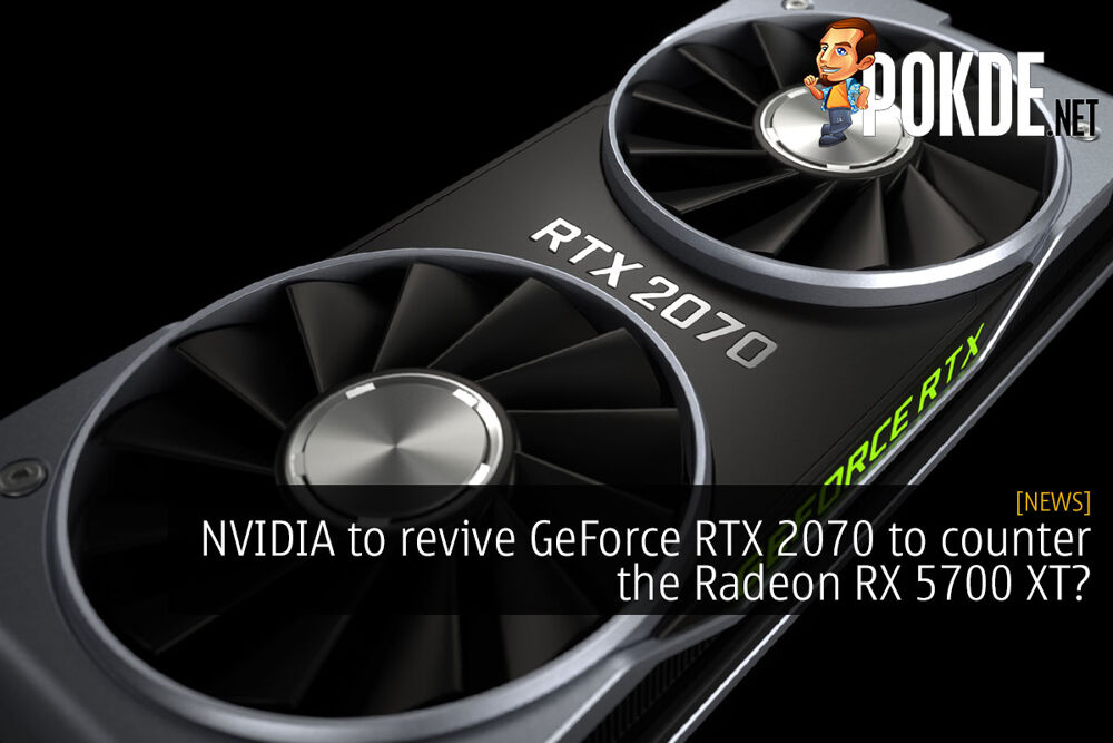 NVIDIA to revive GeForce RTX 2070 to counter the Radeon RX 5700 XT? 22