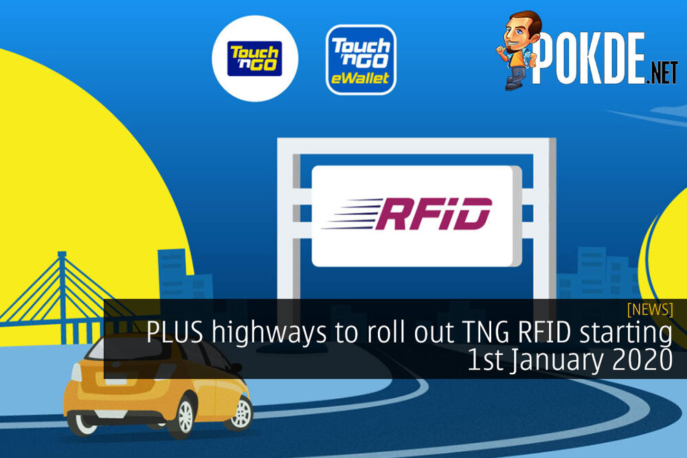 PLUS to roll out TNG RFID on their highways starting 1st January 2020 21