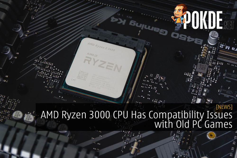 AMD Ryzen 3000 CPU Has Compatibility Issues with Old PC Games
