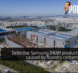 Defective Samsung DRAM products found caused by foundry contamination 28