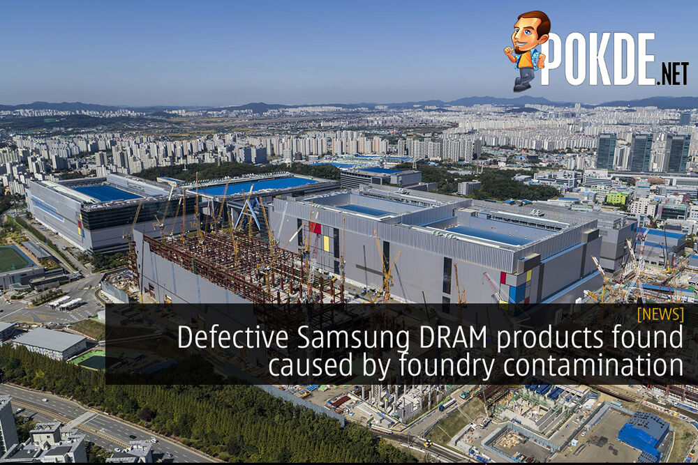 Defective Samsung DRAM products found caused by foundry contamination 22