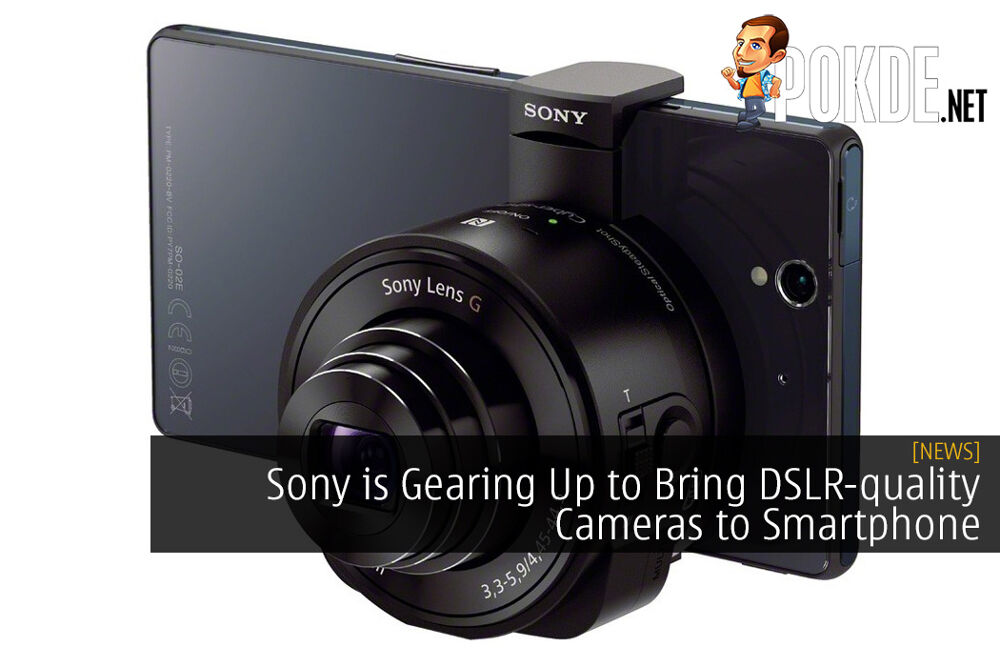 Sony is Gearing Up to Bring DSLR-quality Cameras to Smartphone