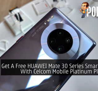 Get A Free HUAWEI Mate 30 Series Smartphone With Celcom Mobile Platinum Plus Line 22