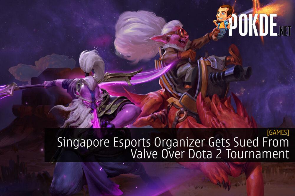 Singapore Esports Organizer Gets Sued From Valve Over Dota 2 Tournament 23