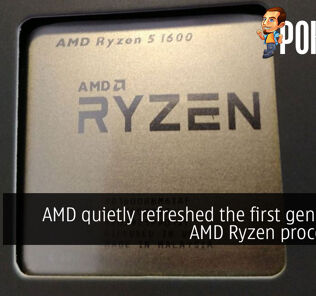 AMD quietly refreshed the first generation AMD Ryzen processors? 39