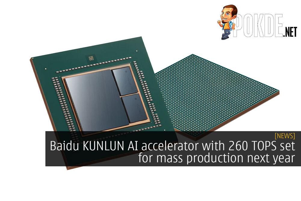 Baidu KUNLUN AI accelerator with 260 TOPS set for mass production next year 18