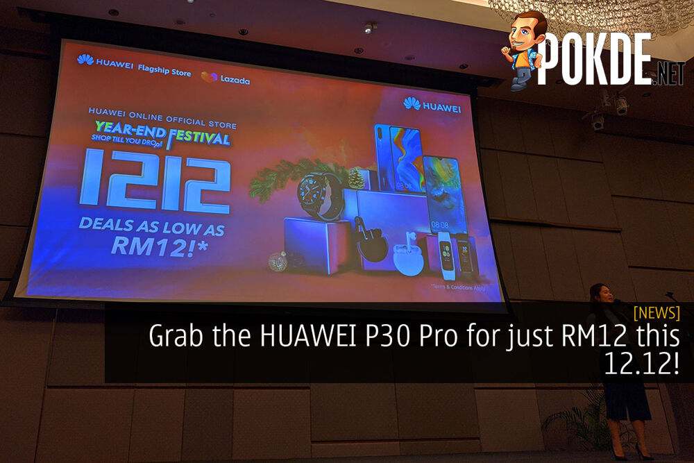 Grab the HUAWEI P30 Pro for just RM12 this 12.12! 18