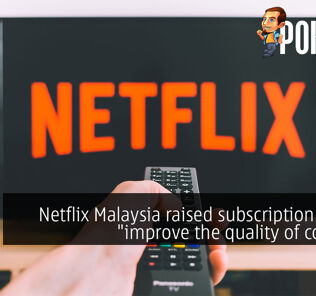 "Netflix Malaysia raised subscription fees to ""improve the quality of content"" 34"