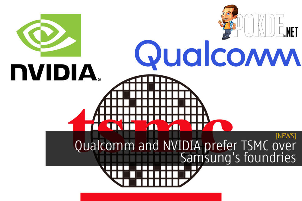 Qualcomm and NVIDIA prefer TSMC over Samsung's foundries 19