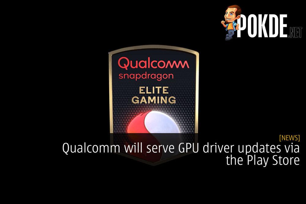 Qualcomm will serve GPU driver updates via the Play Store 16