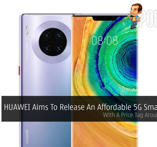 HUAWEI Aims To Release An Affordable 5G Smartphone — With A Price Tag Around ~RM611 35
