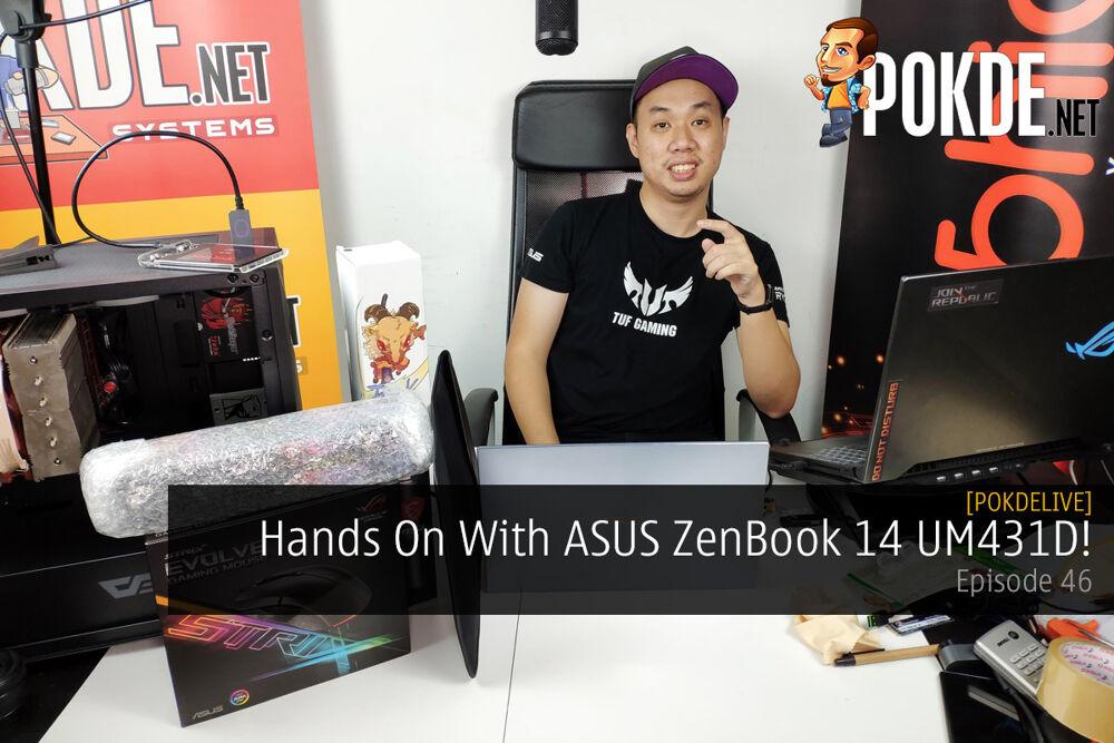 PokdeLIVE 46 — Hands On With ASUS ZenBook 14 UM431D! 24