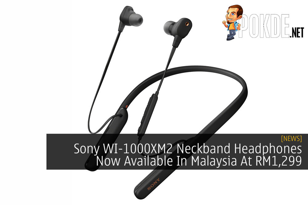 Sony WI-1000XM2 Neckband Headphones Now Available In Malaysia At RM1,299 19