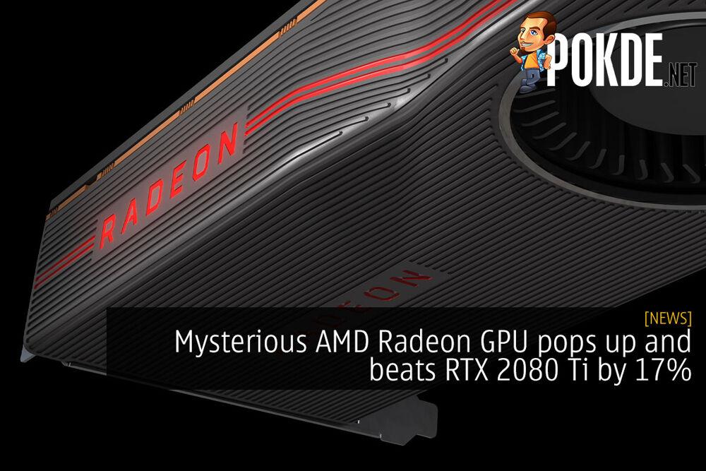 Mysterious AMD Radeon GPU pops up and beats RTX 2080 Ti by 17% 26