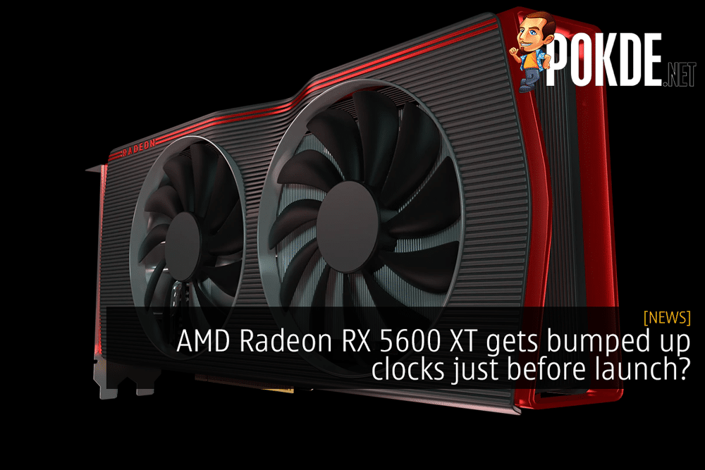 AMD Radeon RX 5600 XT gets bumped up clocks just before launch? 19