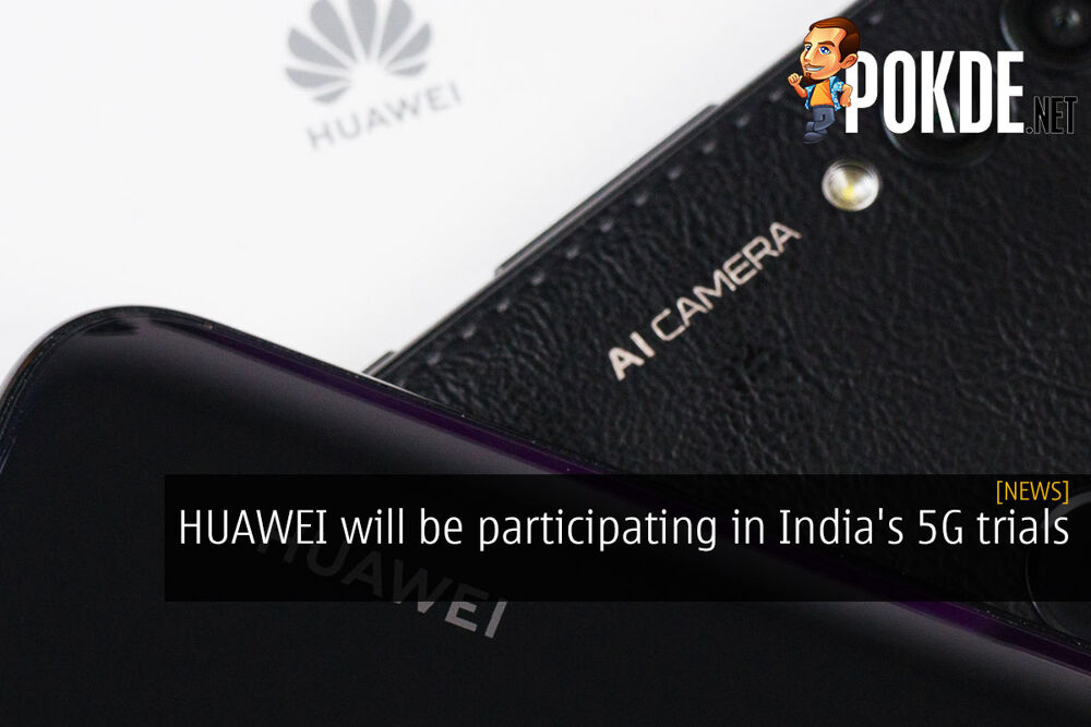 HUAWEI will be participating in India's 5G trials 22