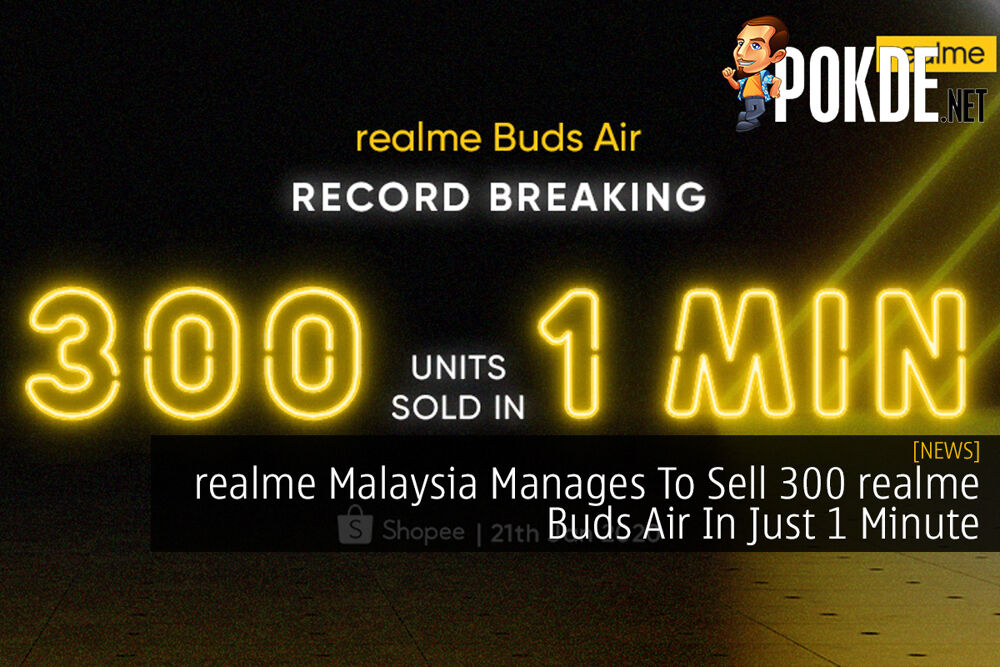 realme Malaysia Manages To Sell 300 realme Buds Air In Just 1 Minute 20