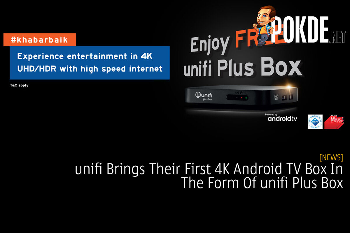 Unifi Brings Their First 4k Android Tv Box In The Form Of Unifi Plus Box Pokde Net