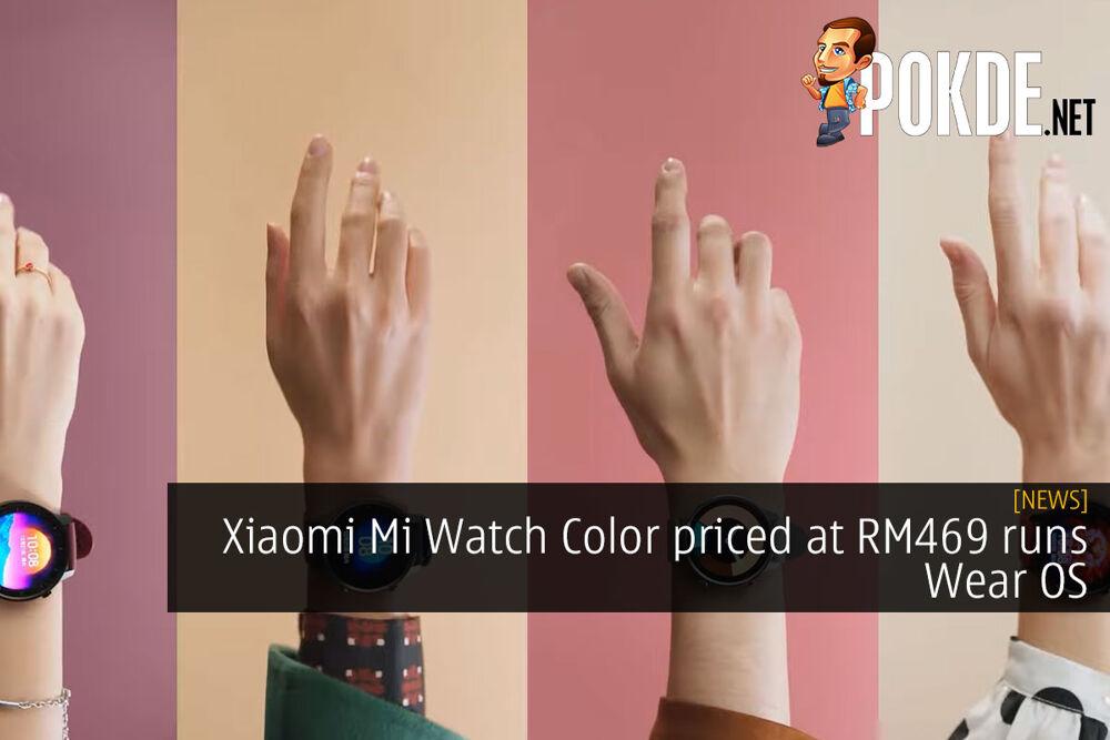 Xiaomi Mi Watch Color priced at RM469 runs Wear OS 29