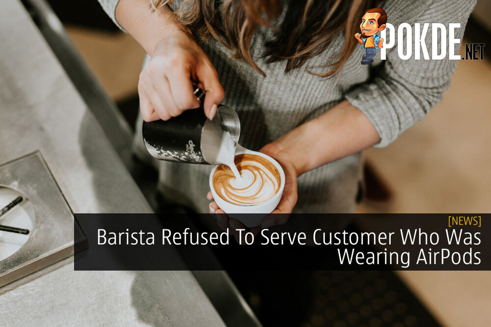 Barista Refused To Serve Customer Who Was Wearing AirPods 20