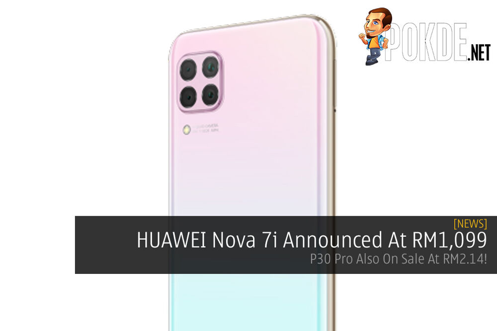HUAWEI Nova 7i Announced At RM1,099 — P30 Pro Also On Sale At RM2.14! 24