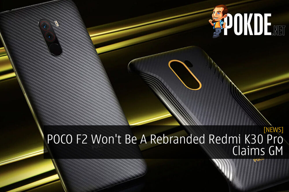 POCO F2 Won't Be A Rebranded Redmi K30 Pro Claims GM 22