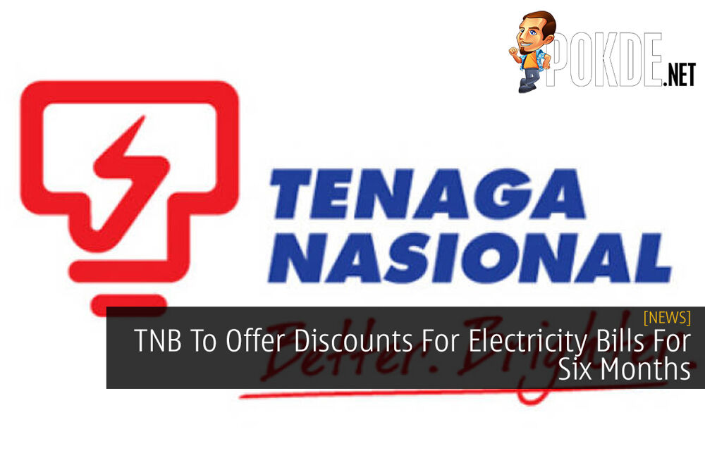 TNB To Offer Discounts For Electricity Bills For Six Months 17