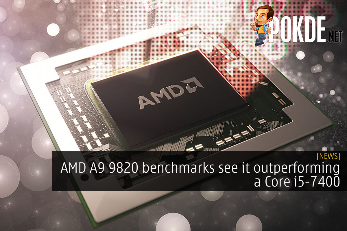 Amd A9 9820 Benchmarks See It Outperforming A Core I5 7400 Pokde Net
