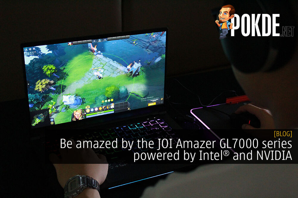 Be amazed by the JOI Amazer GL7000 series gaming laptops powered by Intel and NVIDIA 22