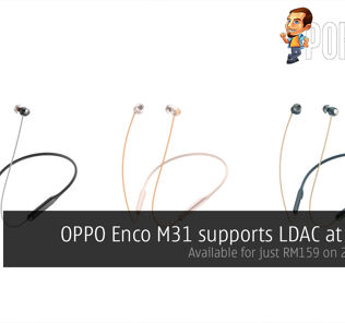 OPPO Enco M31 supports LDAC at RM199 — available for just RM159 on 27th March! 24