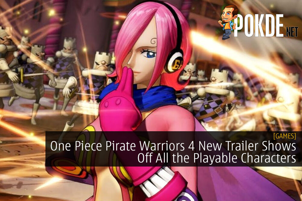 One Piece Pirate Warriors 4 New Trailer Shows Off All the Playable Characters