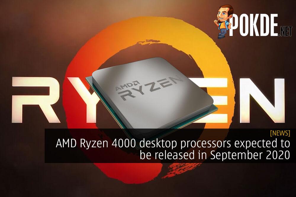AMD Ryzen 4000 desktop processors expected to be released in September 2020 22