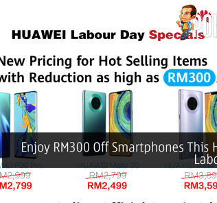Enjoy RM300 Off Smartphones This HUAWEI Labour Day 24
