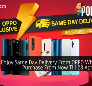 Enjoy Same Day Delivery From OPPO When You Purchase From Now Till 28 April 2020 28