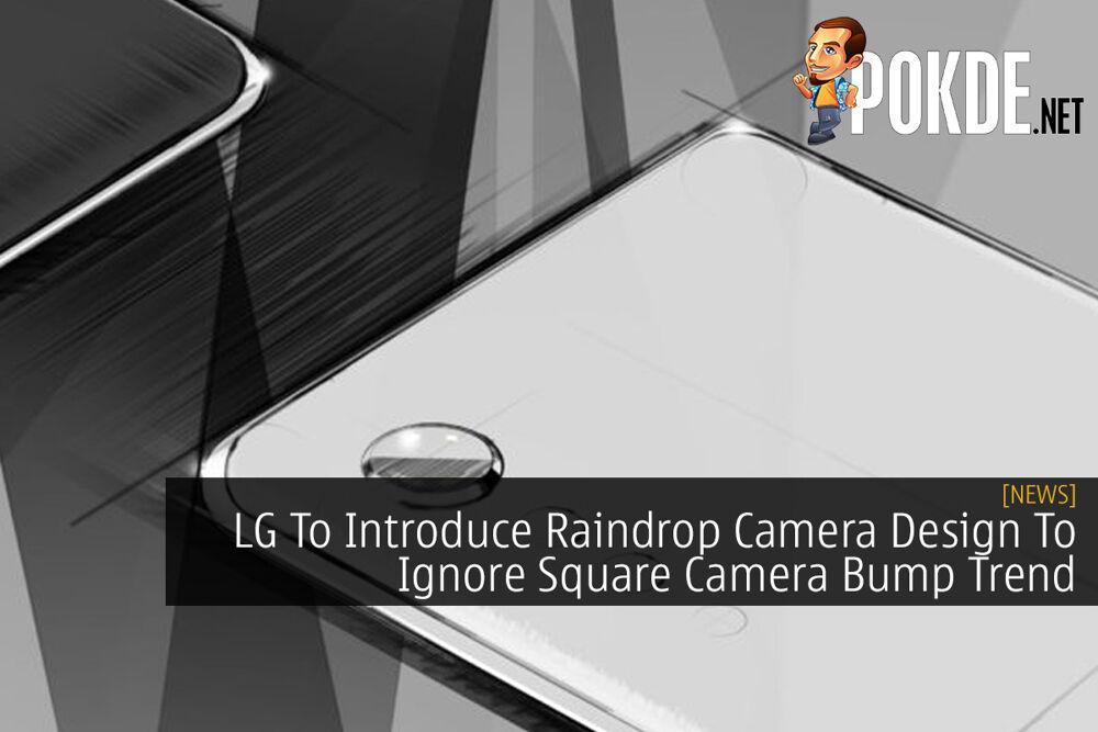 LG To Introduce Raindrop Camera Design To Ignore Square Camera Bump Trend 22