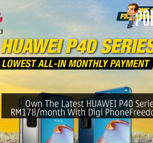 Own The Latest HUAWEI P40 Series From RM178/month With Digi PhoneFreedom 365 30