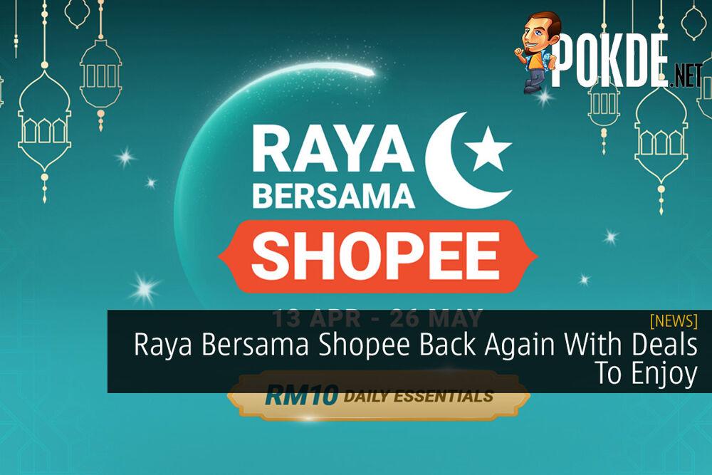 Raya Bersama Shopee Back Again With Deals To Enjoy 25