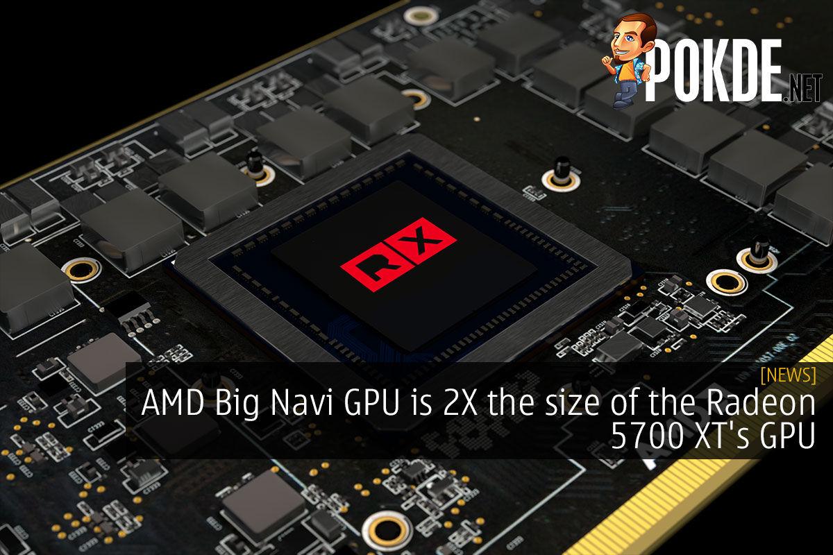 Amd Big Navi Gpu Is 2x The Size Of The Radeon 5700 Xt S Gpu Pokde Net